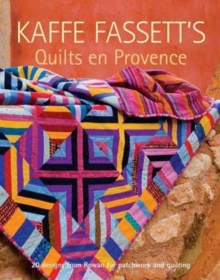 Kaffe Fassett's Quilts en Provence : 20 Designs from Rowan for Patchwork and Quilting, Paperback Book