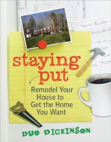 Staying Put : Remodel Your House to Get the Home You Want, Paperback Book