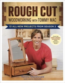 Rough Cut Woodworking with Tommy Mac : 13 Step-by-step Projects from Season 2, Paperback / softback Book
