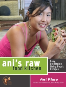 Ani's Raw Food Kitchen : Easy, Delectable Living Foods Recipes, Paperback / softback Book