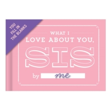What I Love About You, Sis Fill-in-the-Blank Journal, Record book Book