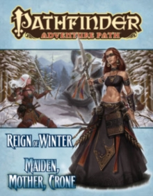 Pathfinder Adventure Path: Reign of Winter Part 3 - Maiden, Mother, Crone, Paperback / softback Book