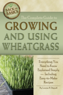 Complete Guide to Growing & Using Wheatgrass, Paperback Book