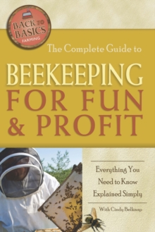 Complete Guide to Beekeeping for Fun & Profit : Everything You Need to Know Explained Simply, Paperback Book