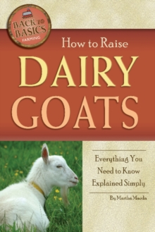 How to Raise Dairy Goats : Everything You Need to Know Explained Simply, Paperback / softback Book