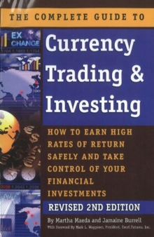 Complete Guide to Currency Trading & Investing : How to Earn High Rates of Return Safely & Take Control of Your Financial Investments - 2nd Edition, Paperback / softback Book