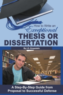 How to Write an Exceptional Thesis or Dissertation : A Step-by-Step Guide from Proposal to Successful Defense, Paperback Book