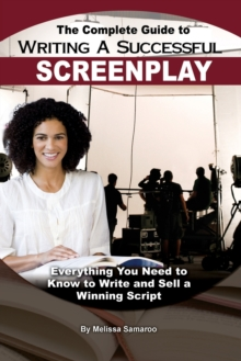 Complete Guide to Writing a Successful Screenplay : Everything You Need to Know to Write & Sell a Winning Script, Paperback Book