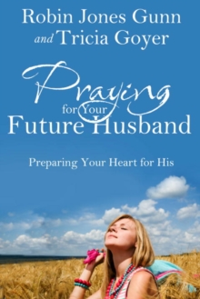 Praying for Your Future Husband : Preparing Your Heart for His, EPUB eBook