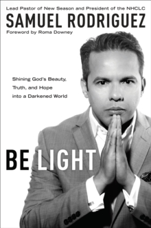 Be Light : Shining God's Beauty, Truth and Hope Into a Darkened World, Paperback / softback Book