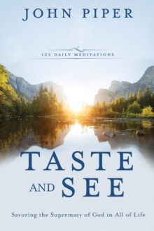 Taste and See : Savoring the Supremacy of God in All of Life, Hardback Book