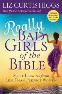 Really Bad Girls of the Bible : More Lessons from Less-Than-Perfect Women, Paperback / softback Book