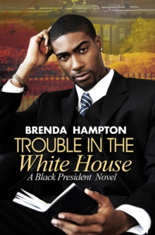 Trouble In The White House : A Black President Novel, Paperback / softback Book