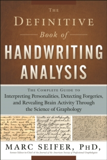 Definitive Book of Handwriting Analysis : The Complete Guide to Interpreting Personalities, Detecting Forgeries, and Revealing Brain Activity Through the Science of Graphology, Paperback / softback Book