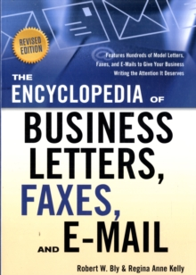 Encyclopedia of Business Letters, Faxes, and E-Mail : Features Hundreds of Model Letters, Faxes, and E-Mails to Give Your Business Writing the Attention it Deserves, Paperback / softback Book