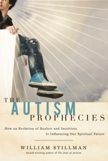The Autism Prophecies : How an Evolution of Healers and Intuitives is Influencing Our Spiritual Future, Paperback / softback Book