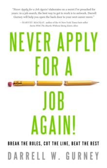 Never Apply for a Job Again! : Break the Rules, Cut the Line, Beat the Rest, Paperback Book