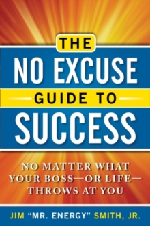No Excuse Guide to Success : No Matter What Your Boss - or Life - Throws at You, Paperback / softback Book