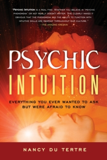 Psychic Intuition : Everything You Ever Wanted to Ask But Were Afraid to Know, Paperback Book