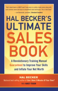 Hal Becker's Ultimate Sales Book : A Revolutionary Training Manual Guaranteed to Improve Your Skills and Boost Your Net Worth, Paperback Book