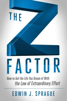 Z Factor : How to Get the Life You Dream of with the Law of Extraordinary Effort, Paperback Book