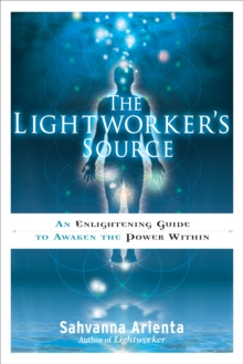 Lightworker'S Source : An Enlightening Guide to Awaken the Power within, Paperback / softback Book