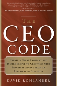 CEO Code : Create a Great Company and Inspire People to Greatness with Practical Advice from an Experienced Executive, Paperback / softback Book