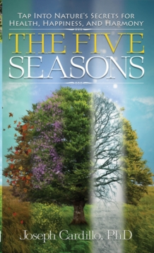 Five Seasons : Tap into Nature's Secrets for Health, Happiness, and Harmony, Paperback / softback Book