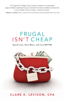 Frugal isn't Cheap : Spend Less, Save More, and Live Better, Paperback / softback Book