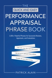 The Quick and Easy Performance Appraisal Phrase Book : 3000+ Powerful Phrases for Successful Reviews, Appraisals,and Evaluations, Paperback / softback Book