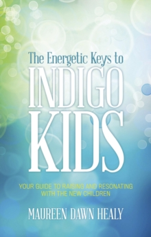 Energetic Keys to Indigo Kids : Your Guide to Raising and Resonating with the New Children, Paperback / softback Book