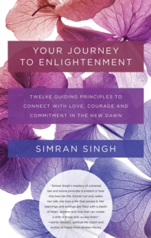 Your Journey to Enlightenment : Twelve Guiding Principles to Connect with Love, Courage, and Commitment in the New Dawn, Paperback / softback Book