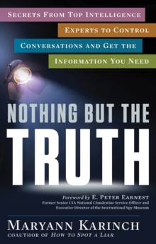 Nothing but the Truth : Secrets from Top Intelligence Experts to Control Conversations and Get the Information You Need, Paperback / softback Book