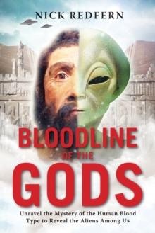 Bloodline of the Gods : Unravel the Mystery of the Human Blood Type to Reveal the Aliens Among Us, Paperback / softback Book