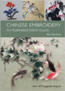 Chinese Embroidery : An Illustrated Stitch Guide - 40 Exquisite Projects, Hardback Book