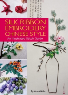 Silk Ribbon Embroidery Chinese Style : An Illustrated Stitch Guide, Hardback Book