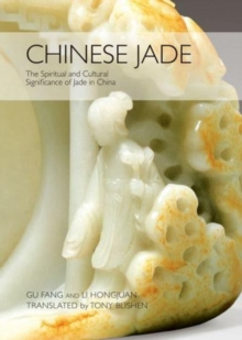 Chinese Jade : The Spiritual and Cultural Significance of Jade in China, Hardback Book