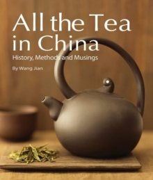 All the Tea in China : History, Methods and Musings, Hardback Book