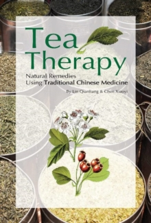 Tea Therapy : Natural Remedies Using Traditional Chinese Medicine, Paperback / softback Book