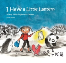 I Have a Little Lantern : A Story Told in English and Chinese, Hardback Book