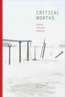Critical Norths : Space, Nature, Theory, Paperback / softback Book