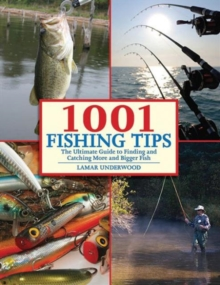 1001 Fishing Tips : The Ultimate Guide to Finding and Catching More and Bigger Fish, Paperback / softback Book