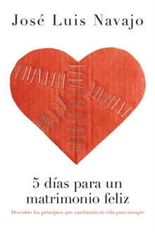 5 dias para un matrimonio feliz : Discover the Principles that Will Change Your Life Forever, Paperback / softback Book