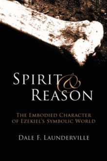 Spirit and Reason : The Embodied Character of Ezekiel's Symbolic Thinking, Paperback / softback Book