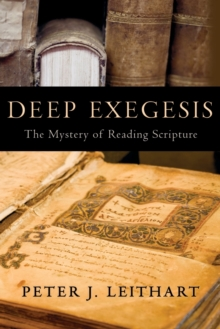Deep Exegesis : The Mystery of Reading Scripture, Paperback / softback Book