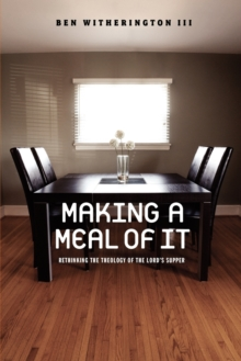 Making a Meal of It : Rethinking the Theology of the Lord's Supper, Paperback / softback Book