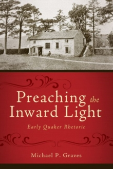 Preaching the Inward Light : Early Quaker Rhetoric, Hardback Book
