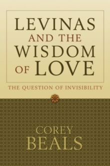 Levinas and the Wisdom of Love : The Question of Invisibility, Paperback / softback Book