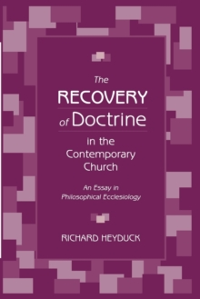 The Recovery of Doctrine in the Contemporary Church : An Essay in Philosophical Ecclesiology, Paperback / softback Book