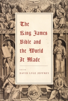 The King James Bible and the World It Made, Paperback / softback Book